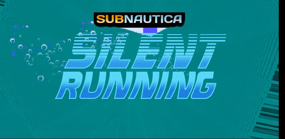 SUBNAUTICA SILENT RUNNING